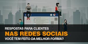 Como responder os seus clientes nas Redes Sociais?